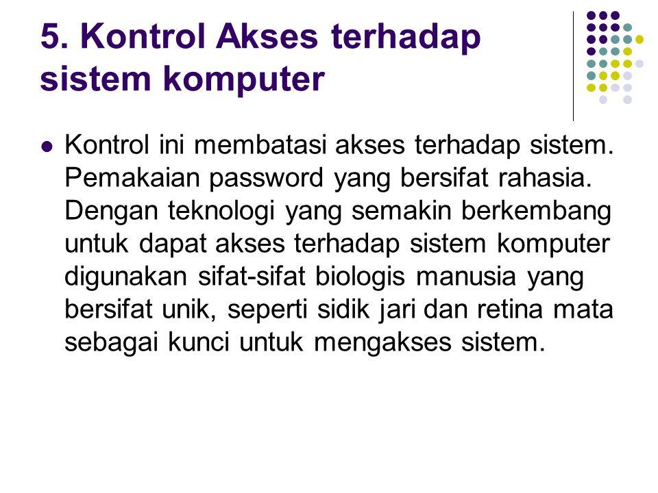 5.Kontrol Akses terhadap sistem komputer Kontrol ini membatasi akses terhadap sistem.
