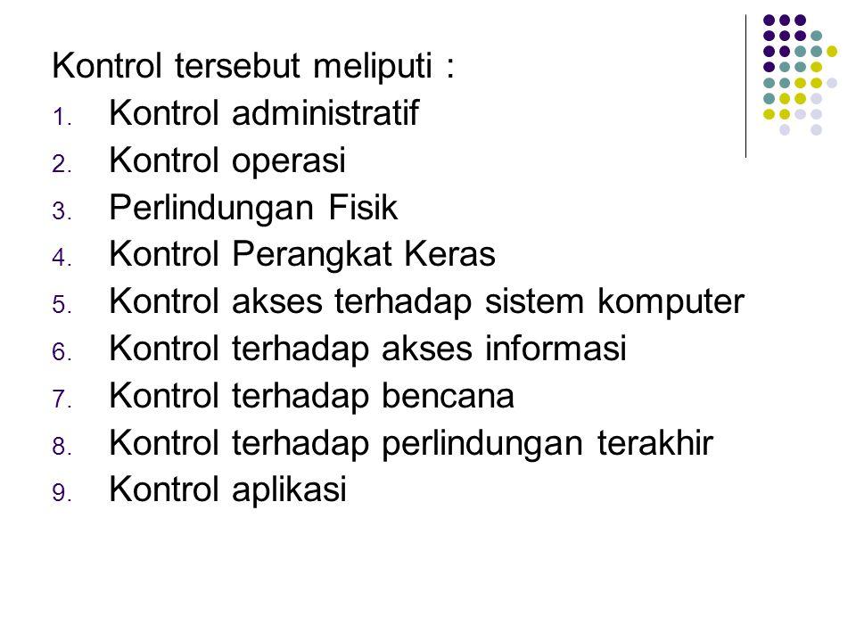 Kontrol tersebut meliputi : 1.Kontrol administratif 2.