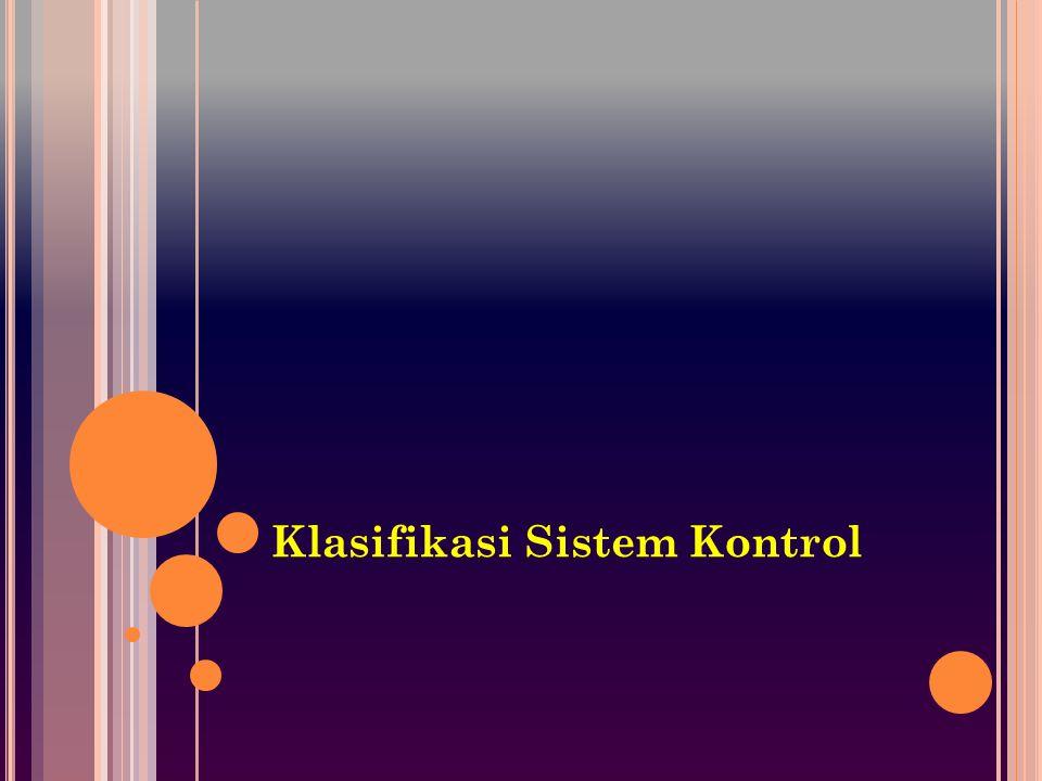 JENIS SISTEM KONTROL Ada 2 jenis sistem kontrol: 1.