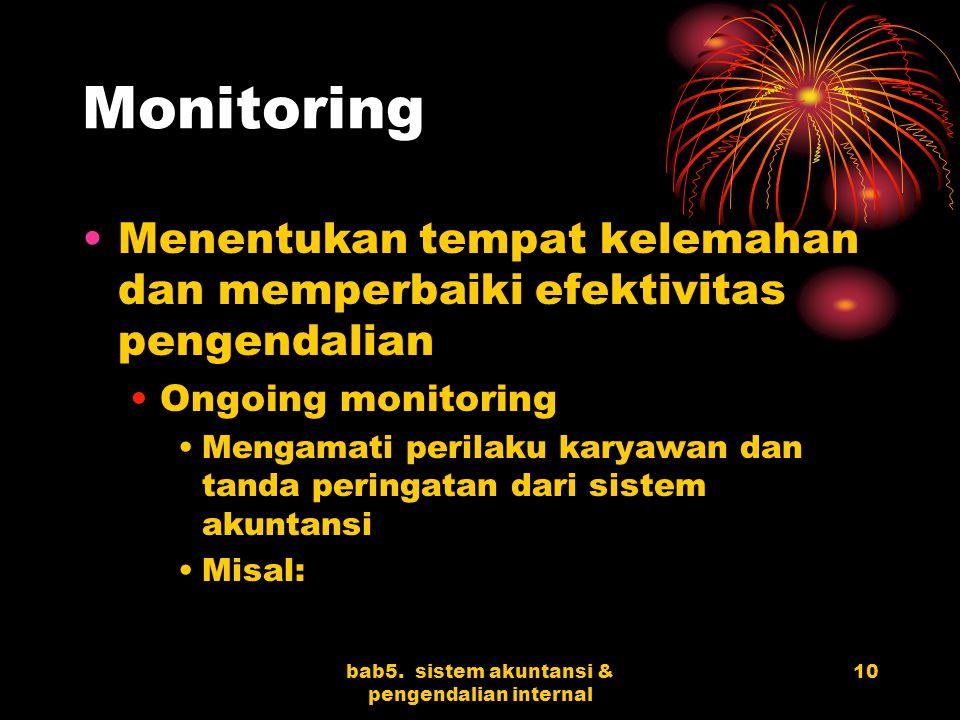 bab5. sistem akuntansi & pengendalian internal 10 Monitoring Menentukan tempat kelemahan dan memperbaiki efektivitas pengendalian Ongoing monitoring M