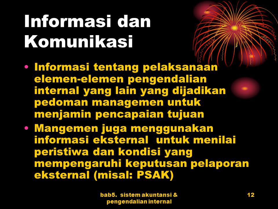 bab5. sistem akuntansi & pengendalian internal 12 Informasi dan Komunikasi Informasi tentang pelaksanaan elemen-elemen pengendalian internal yang lain