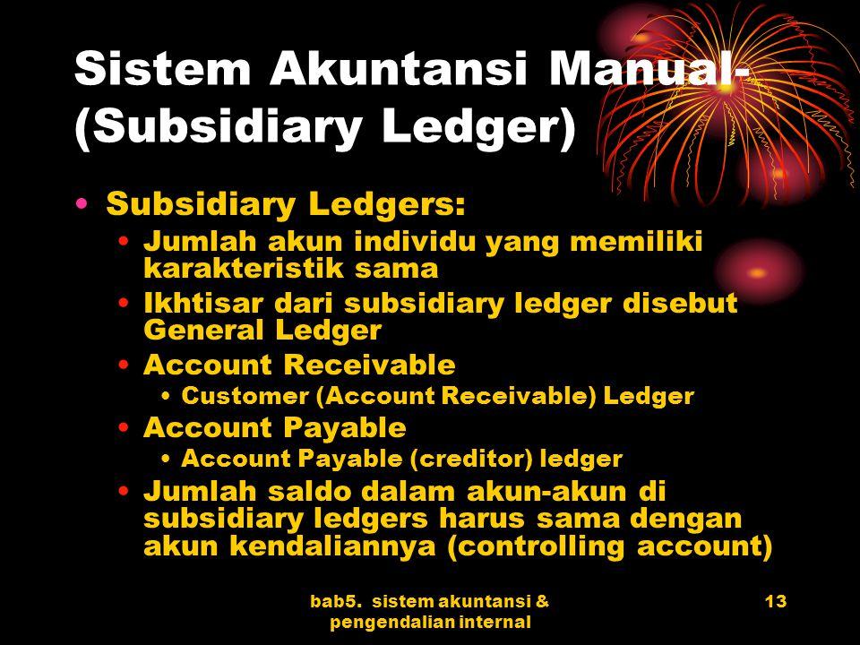 bab5. sistem akuntansi & pengendalian internal 13 Sistem Akuntansi Manual- (Subsidiary Ledger) Subsidiary Ledgers: Jumlah akun individu yang memiliki