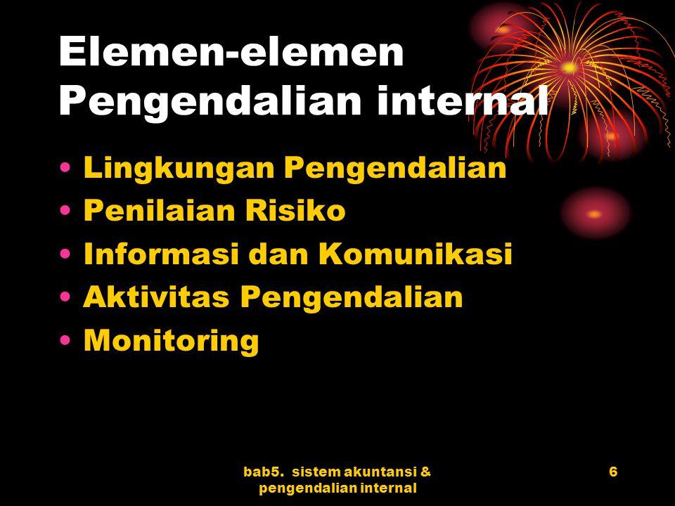 bab5. sistem akuntansi & pengendalian internal 6 Elemen-elemen Pengendalian internal Lingkungan Pengendalian Penilaian Risiko Informasi dan Komunikasi
