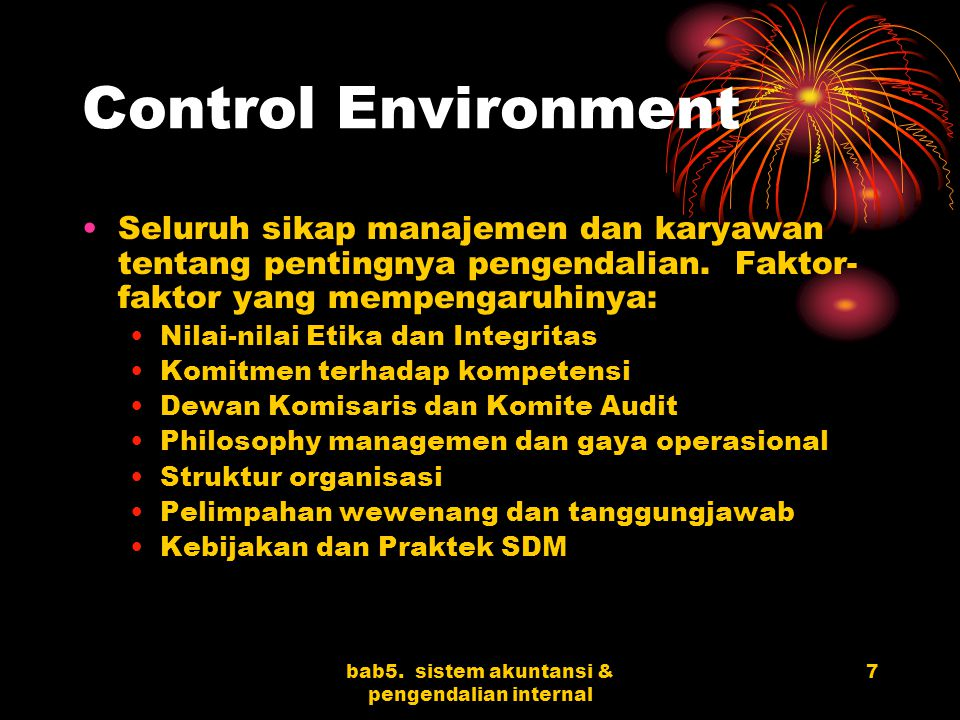 bab5. sistem akuntansi & pengendalian internal 7 Control Environment Seluruh sikap manajemen dan karyawan tentang pentingnya pengendalian. Faktor- fak