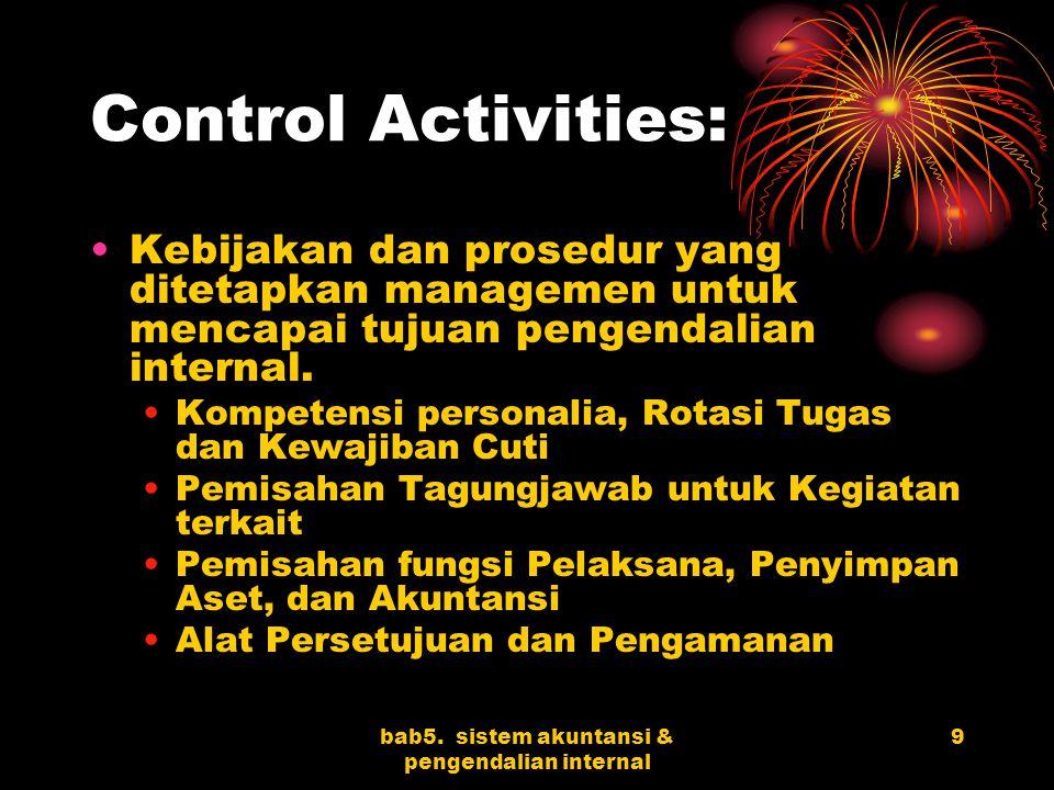 bab5. sistem akuntansi & pengendalian internal 9 Control Activities: Kebijakan dan prosedur yang ditetapkan managemen untuk mencapai tujuan pengendali