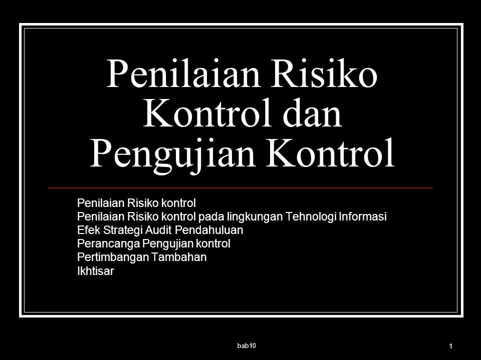 bab10 1 Penilaian Risiko Kontrol dan Pengujian Kontrol Penilaian Risiko kontrol Penilaian Risiko kontrol pada lingkungan Tehnologi Informasi Efek Stra