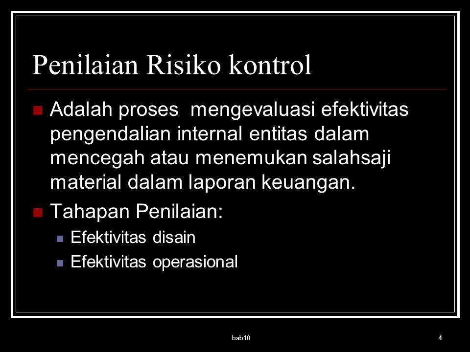 bab104 Penilaian Risiko kontrol Adalah proses mengevaluasi efektivitas pengendalian internal entitas dalam mencegah atau menemukan salahsaji material