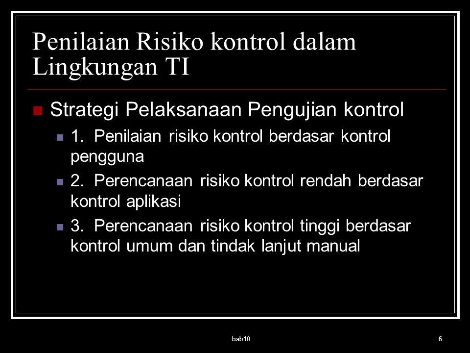 bab106 Penilaian Risiko kontrol dalam Lingkungan TI Strategi Pelaksanaan Pengujian kontrol 1. Penilaian risiko kontrol berdasar kontrol pengguna 2. Pe