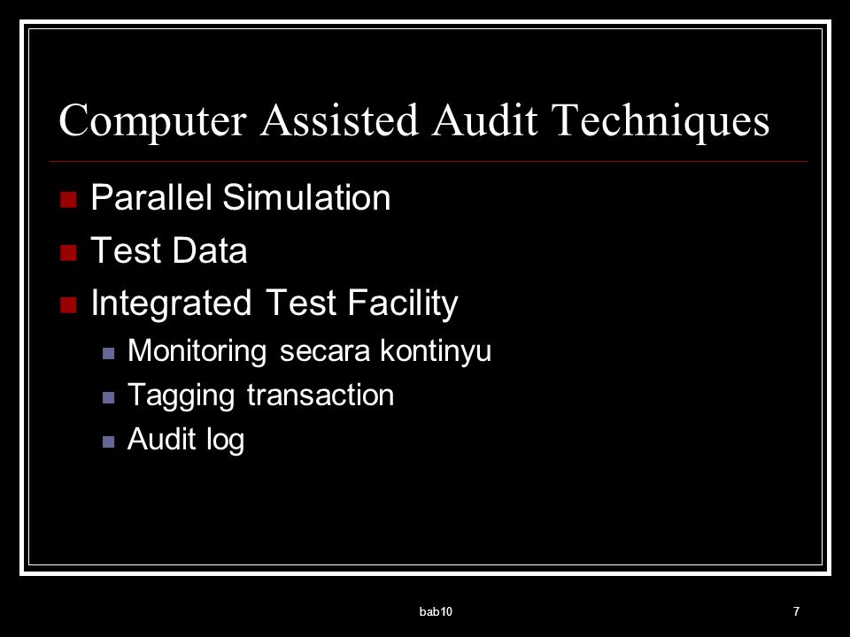 bab107 Computer Assisted Audit Techniques Parallel Simulation Test Data Integrated Test Facility Monitoring secara kontinyu Tagging transaction Audit