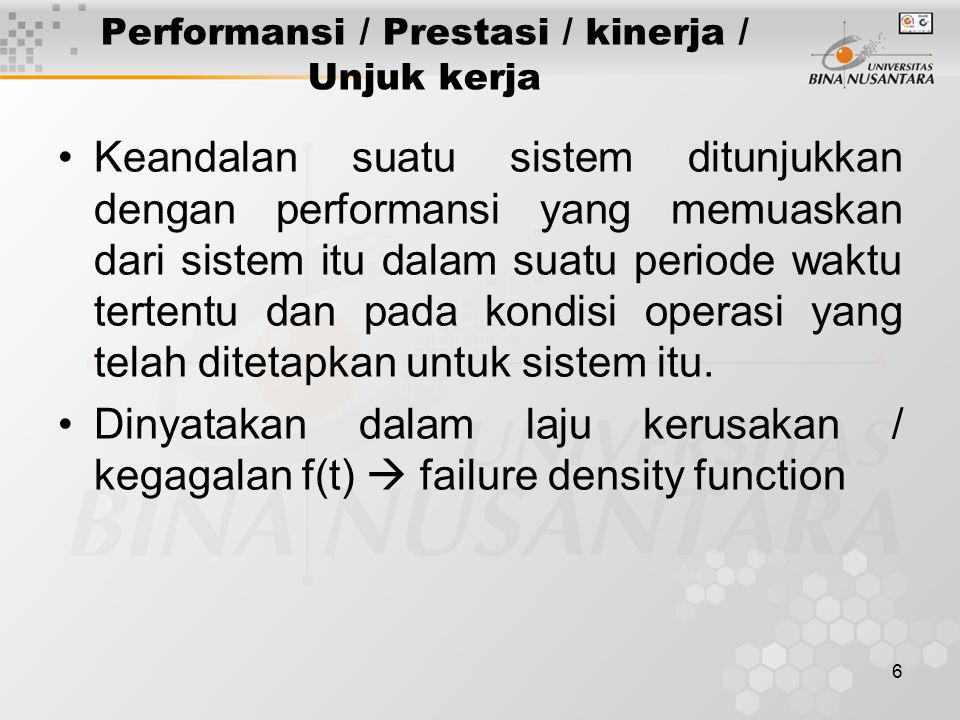 6 Performansi / Prestasi / kinerja / Unjuk kerja Keandalan suatu sistem ditunjukkan dengan performansi yang memuaskan dari sistem itu dalam suatu peri