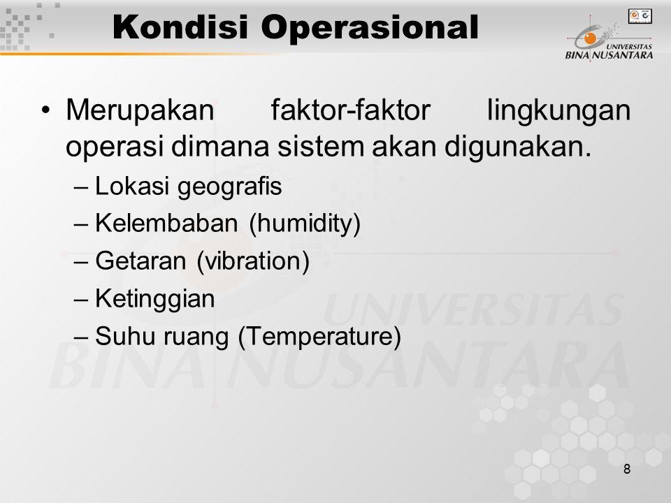 8 Kondisi Operasional Merupakan faktor-faktor lingkungan operasi dimana sistem akan digunakan. –Lokasi geografis –Kelembaban (humidity) –Getaran (vibr