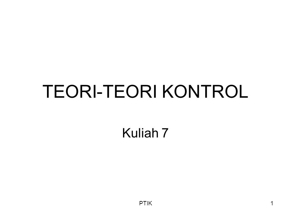 PTIK1 TEORI-TEORI KONTROL Kuliah 7