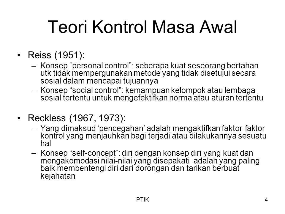 """PTIK4 Teori Kontrol Masa Awal Reiss (1951): –Konsep """"personal control"""": seberapa kuat seseorang bertahan utk tidak mempergunakan metode yang tidak dis"""