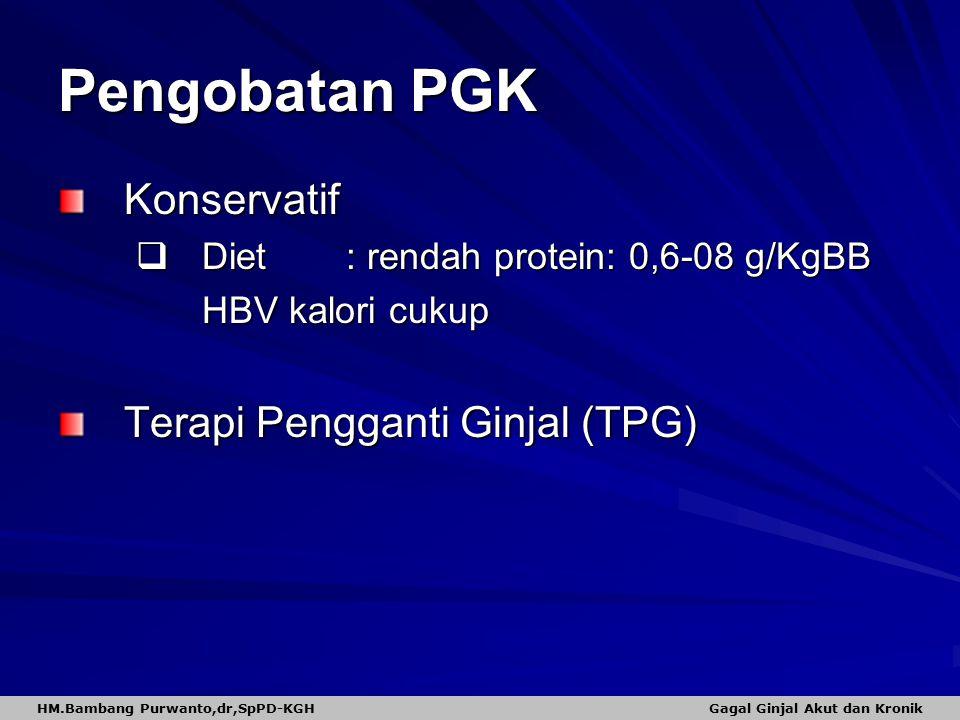 Pengobatan PGK Konservatif  Diet: rendah protein: 0,6-08 g/KgBB HBV kalori cukup Terapi Pengganti Ginjal (TPG) HM.Bambang Purwanto,dr,SpPD-KGH Gagal Ginjal Akut dan Kronik