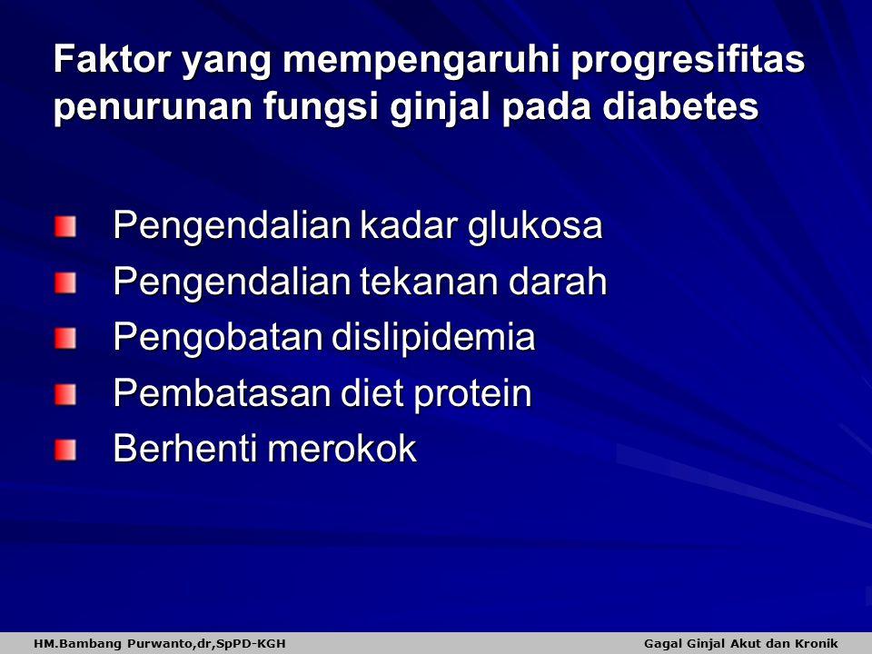 Faktor yang mempengaruhi progresifitas penurunan fungsi ginjal pada diabetes Pengendalian kadar glukosa Pengendalian tekanan darah Pengobatan dislipid