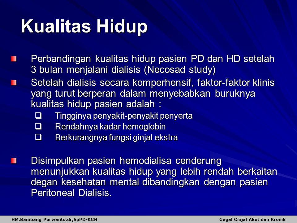 Kualitas Hidup Perbandingan kualitas hidup pasien PD dan HD setelah 3 bulan menjalani dialisis (Necosad study) Setelah dialisis secara komperhensif, f