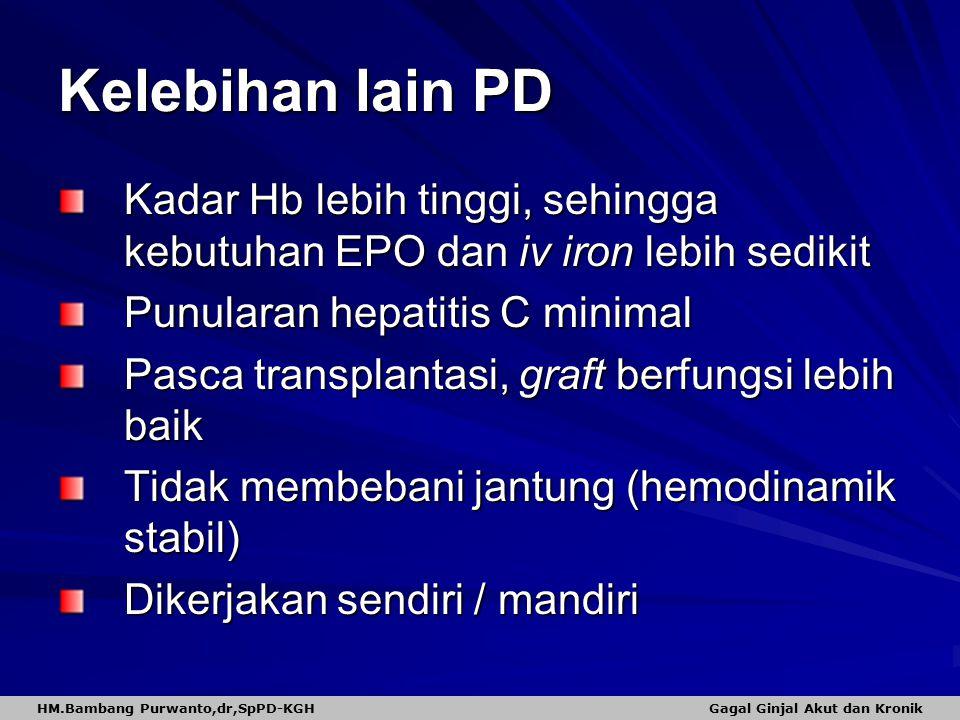 Kelebihan lain PD Kadar Hb lebih tinggi, sehingga kebutuhan EPO dan iv iron lebih sedikit Punularan hepatitis C minimal Pasca transplantasi, graft ber