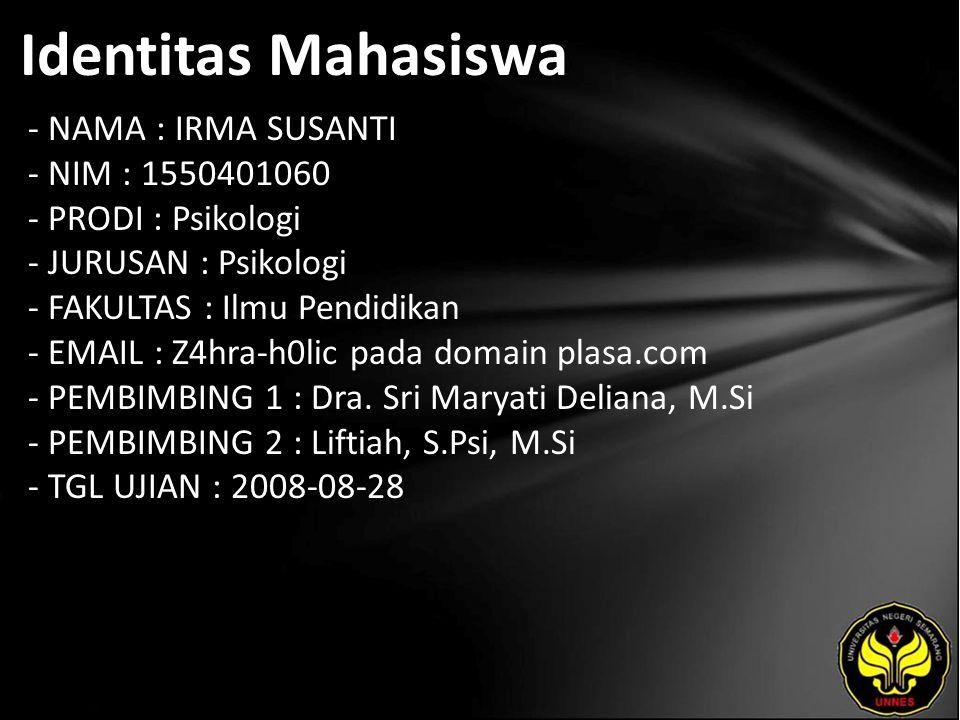 Identitas Mahasiswa - NAMA : IRMA SUSANTI - NIM : 1550401060 - PRODI : Psikologi - JURUSAN : Psikologi - FAKULTAS : Ilmu Pendidikan - EMAIL : Z4hra-h0lic pada domain plasa.com - PEMBIMBING 1 : Dra.