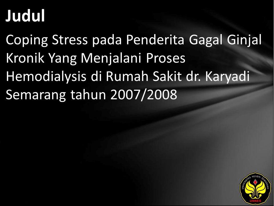 Judul Coping Stress pada Penderita Gagal Ginjal Kronik Yang Menjalani Proses Hemodialysis di Rumah Sakit dr. Karyadi Semarang tahun 2007/2008