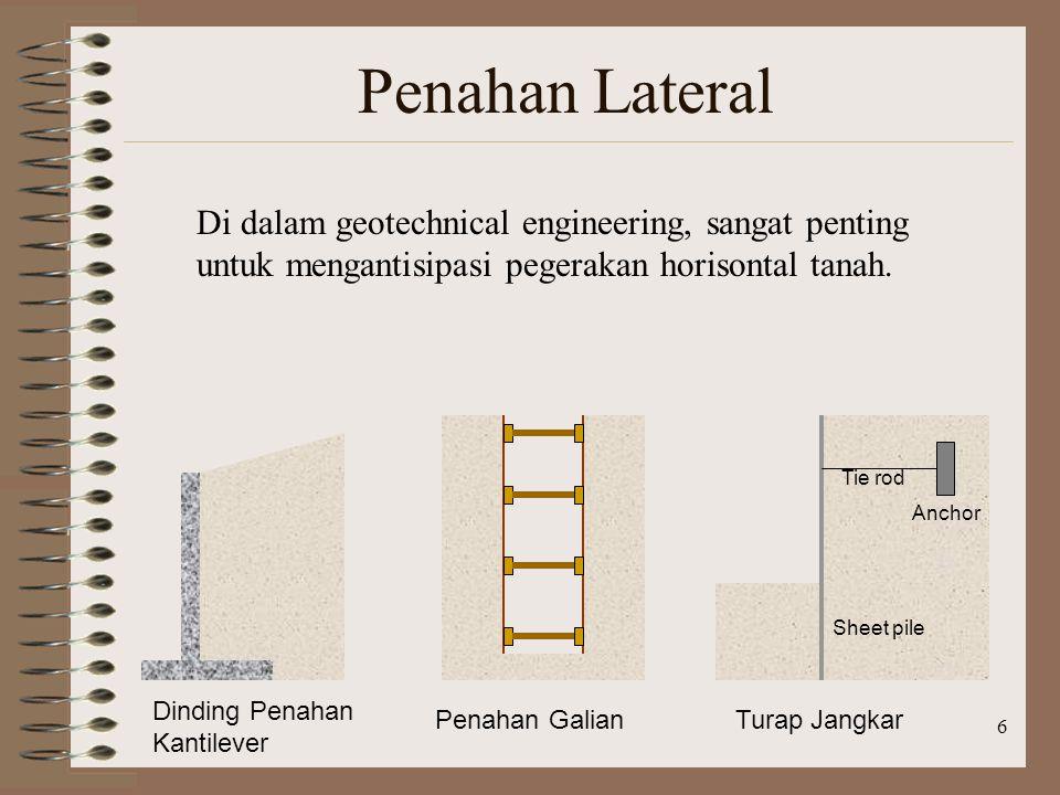 6 Penahan Lateral Di dalam geotechnical engineering, sangat penting untuk mengantisipasi pegerakan horisontal tanah. Dinding Penahan Kantilever Penaha
