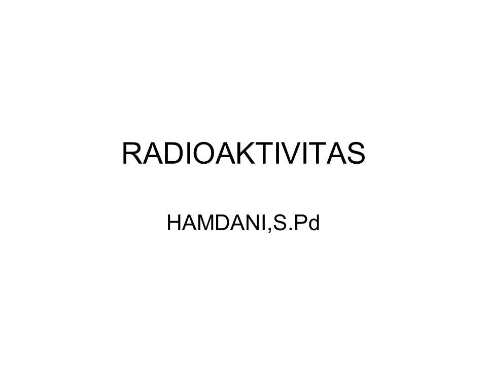 RADIOAKTIVITAS HAMDANI,S.Pd