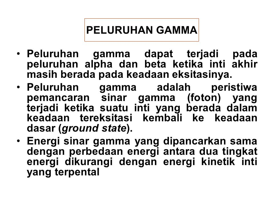 PELURUHAN GAMMA Peluruhan gamma dapat terjadi pada peluruhan alpha dan beta ketika inti akhir masih berada pada keadaan eksitasinya. Peluruhan gamma a