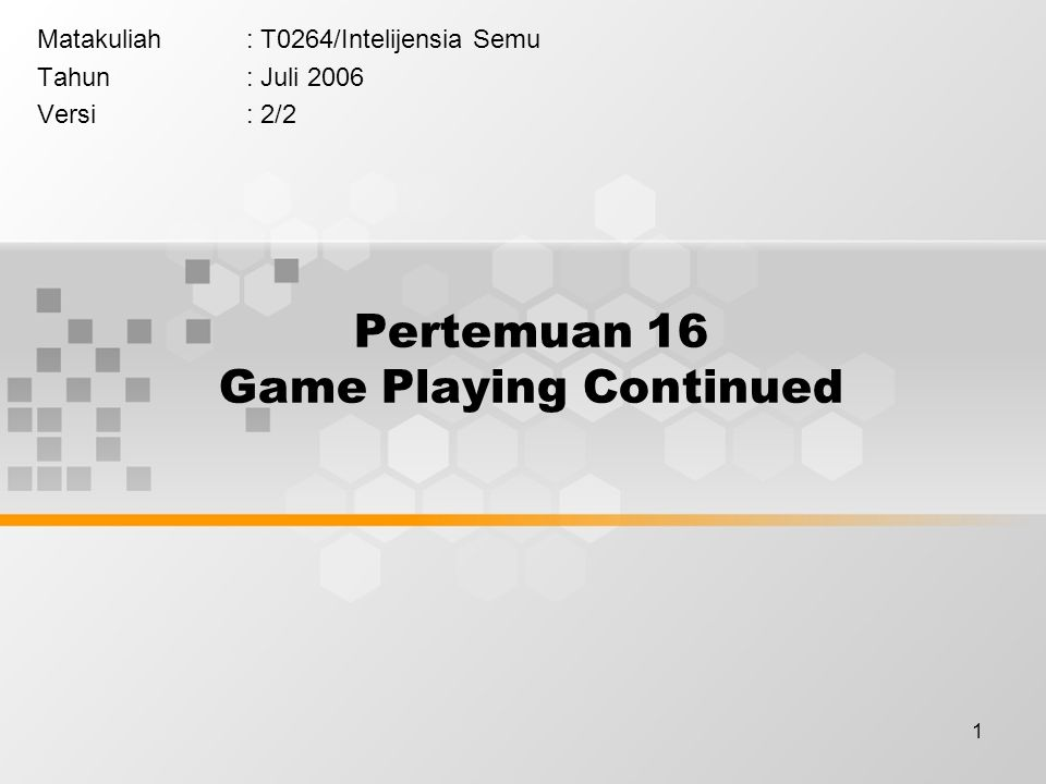 1 Pertemuan 16 Game Playing Continued Matakuliah: T0264/Intelijensia Semu Tahun: Juli 2006 Versi: 2/2