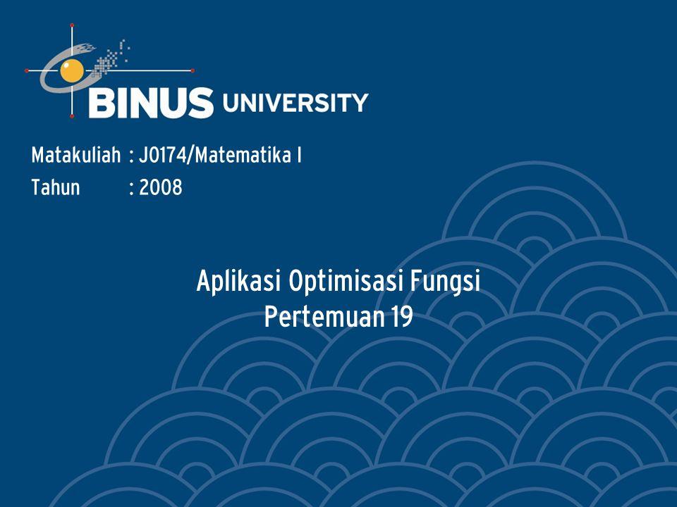 Aplikasi Optimisasi Fungsi Pertemuan 19 Matakuliah: J0174/Matematika I Tahun: 2008