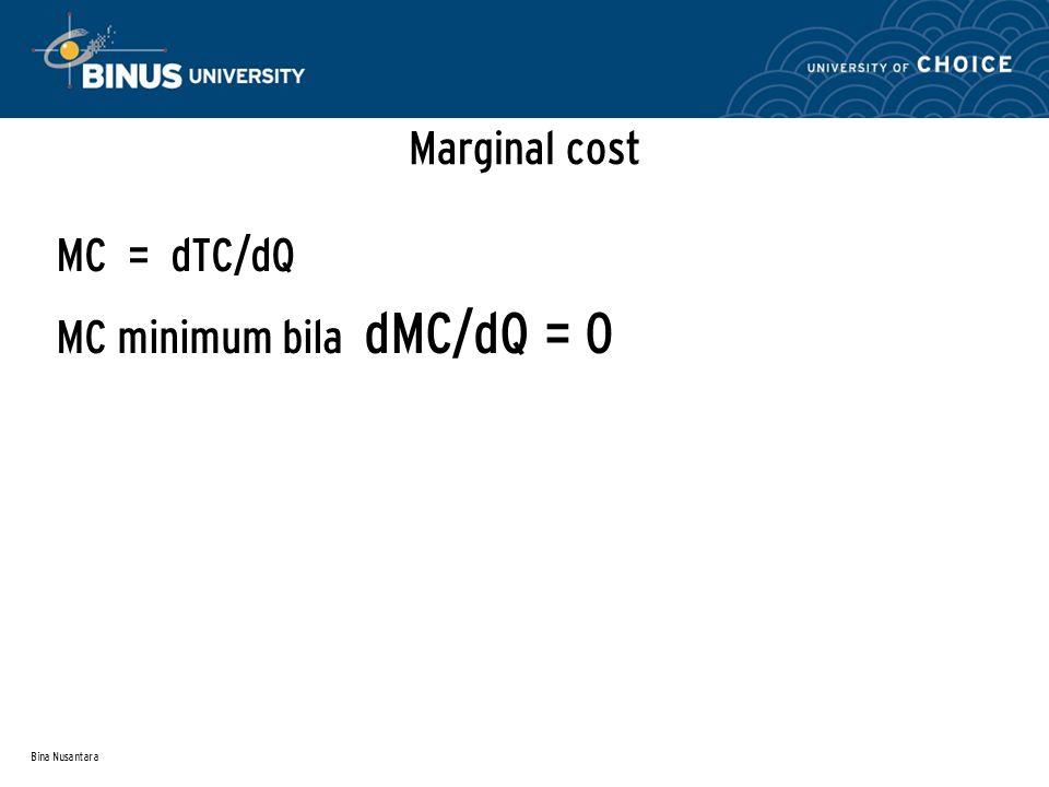 Bina Nusantara Marginal cost MC = dTC/dQ MC minimum bila dMC/dQ = 0