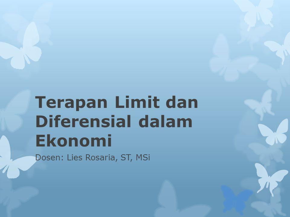 Terapan Limit dan Diferensial dalam Ekonomi Dosen: Lies Rosaria, ST, MSi