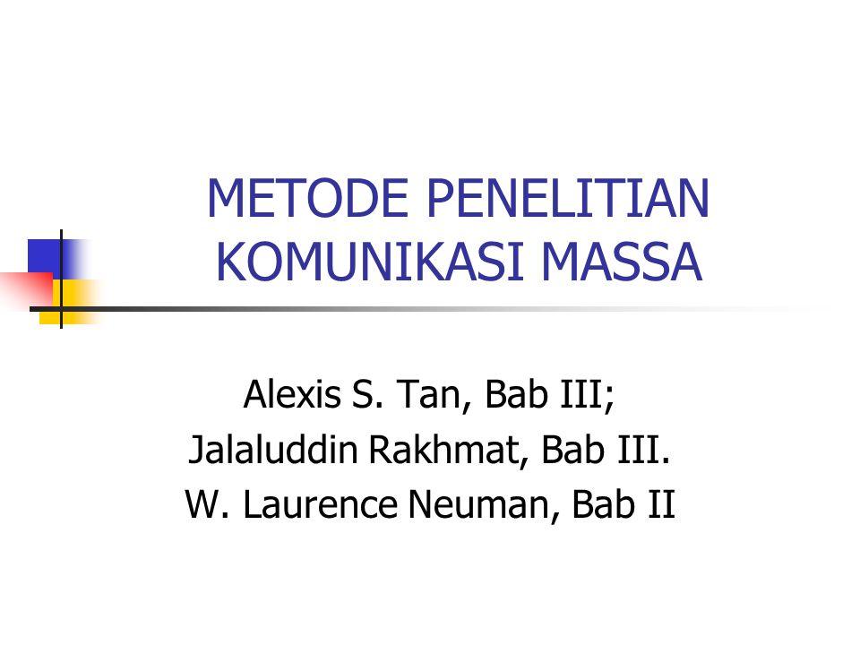 METODE PENELITIAN KOMUNIKASI MASSA Alexis S. Tan, Bab III; Jalaluddin Rakhmat, Bab III. W. Laurence Neuman, Bab II