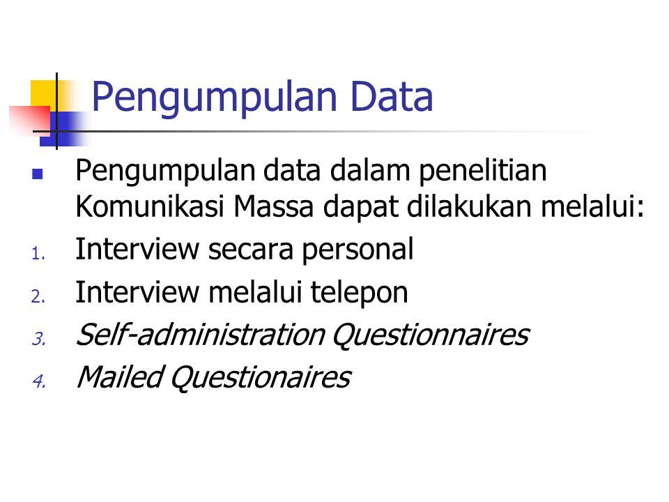 Pengumpulan Data Pengumpulan data dalam penelitian Komunikasi Massa dapat dilakukan melalui: 1. Interview secara personal 2. Interview melalui telepon