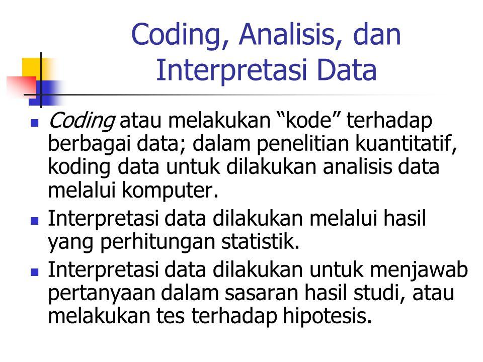 """Coding, Analisis, dan Interpretasi Data Coding atau melakukan """"kode"""" terhadap berbagai data; dalam penelitian kuantitatif, koding data untuk dilakukan"""