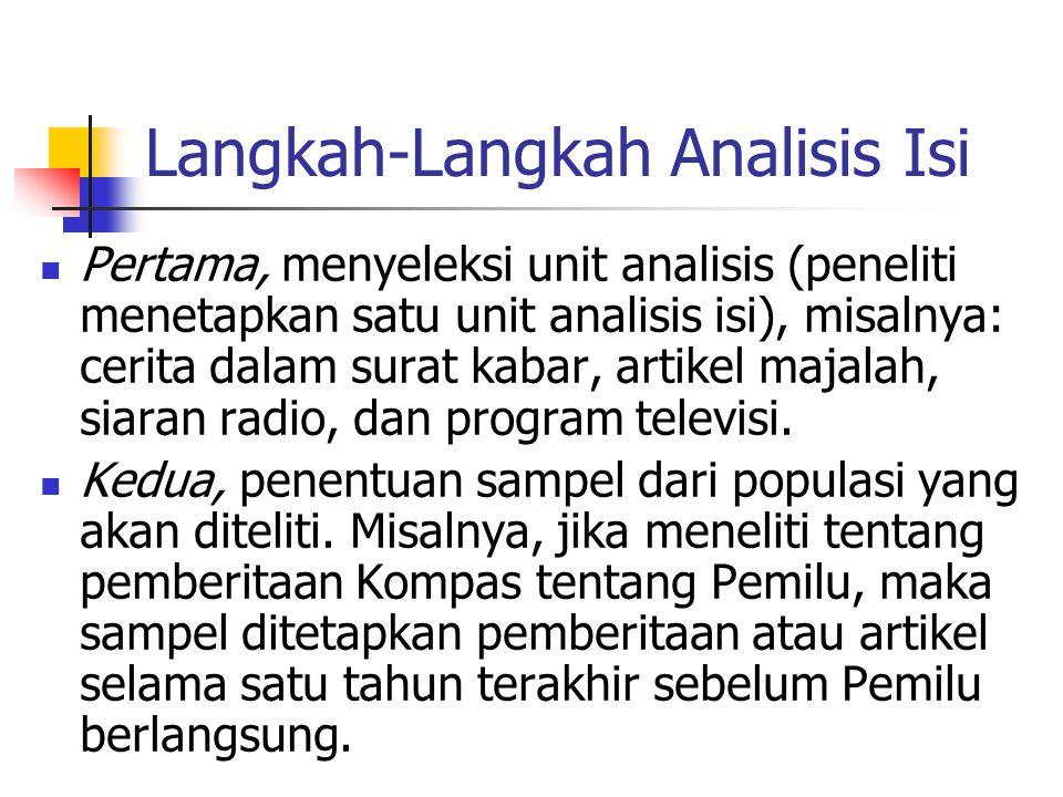 Langkah-Langkah Analisis Isi Pertama, menyeleksi unit analisis (peneliti menetapkan satu unit analisis isi), misalnya: cerita dalam surat kabar, artik