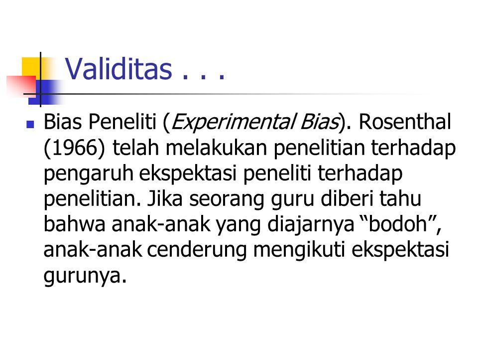 Validitas... Bias Peneliti (Experimental Bias). Rosenthal (1966) telah melakukan penelitian terhadap pengaruh ekspektasi peneliti terhadap penelitian.