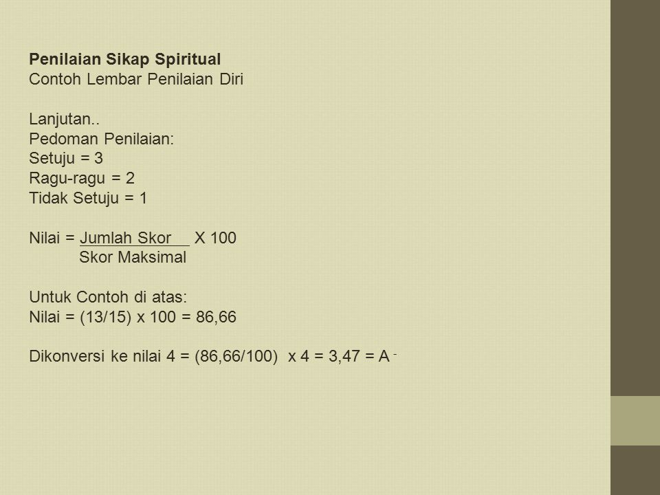 Penilaian Sikap Spiritual Contoh Lembar Penilaian Diri Lanjutan.. Pedoman Penilaian: Setuju = 3 Ragu-ragu = 2 Tidak Setuju = 1 Nilai = Jumlah Skor X 1