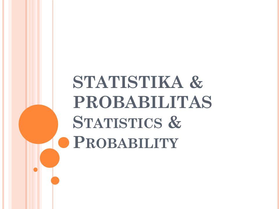 STATISTIKA & PROBABILITAS S TATISTICS & P ROBABILITY