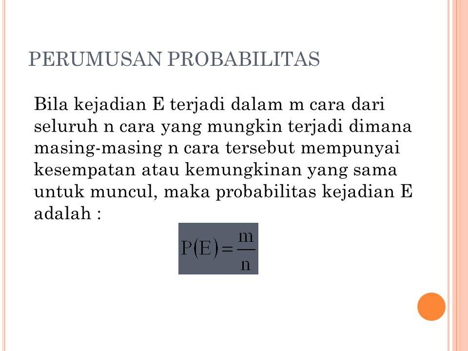 PERUMUSAN PROBABILITAS Bila kejadian E terjadi dalam m cara dari seluruh n cara yang mungkin terjadi dimana masing-masing n cara tersebut mempunyai ke