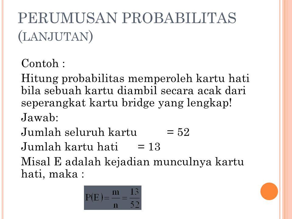 PERUMUSAN PROBABILITAS ( LANJUTAN ) Contoh : Hitung probabilitas memperoleh kartu hati bila sebuah kartu diambil secara acak dari seperangkat kartu br
