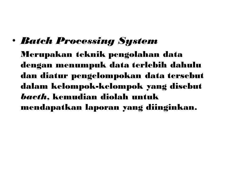 Batch Processing System Merupakan teknik pengolahan data dengan menumpuk data terlebih dahulu dan diatur pengelompokan data tersebut dalam kelompok-ke