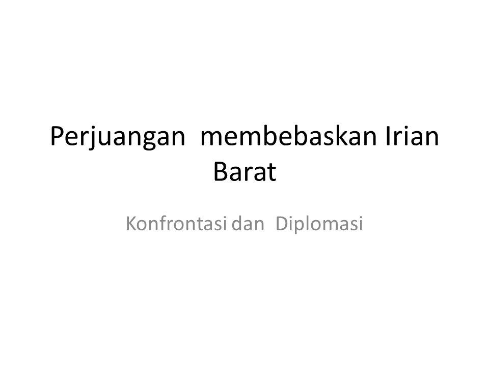 Konsep Dasar UNTEA => Pemerintahan Sementara PBB di Irian Barat TRIKORA => konfrontasi militer utk membebaskan Irian Barat dari Belanda PEPERA => pemilu khusus rakyat Irian Barat utk menentukan mau bergabung dengan siapa, Indonesia atau Belanda