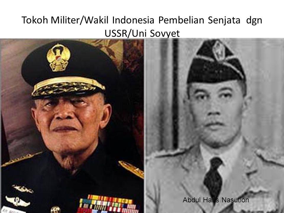 Tokoh Militer/Wakil Indonesia Pembelian Senjata dgn USSR/Uni Sovyet Ahmad Yani Abdul Haris Nasution