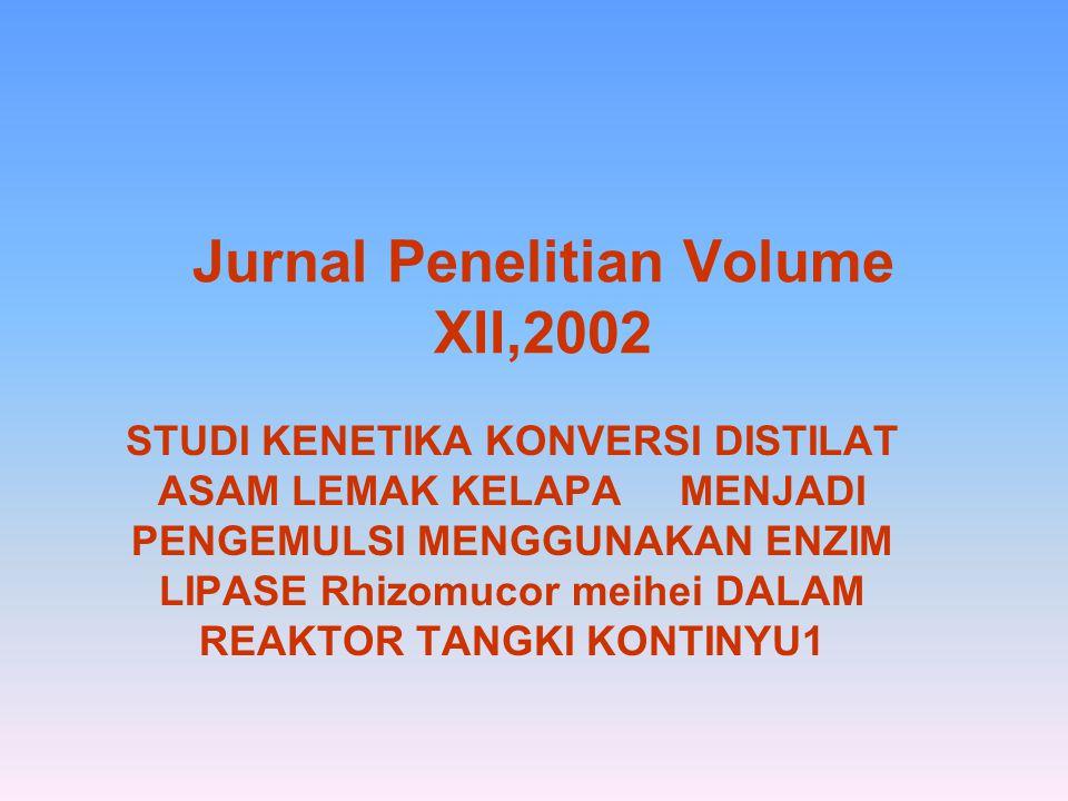 Jurnal Penelitian Volume XII,2002 STUDI KENETIKA KONVERSI DISTILAT ASAM LEMAK KELAPA MENJADI PENGEMULSI MENGGUNAKAN ENZIM LIPASE Rhizomucor meihei DAL