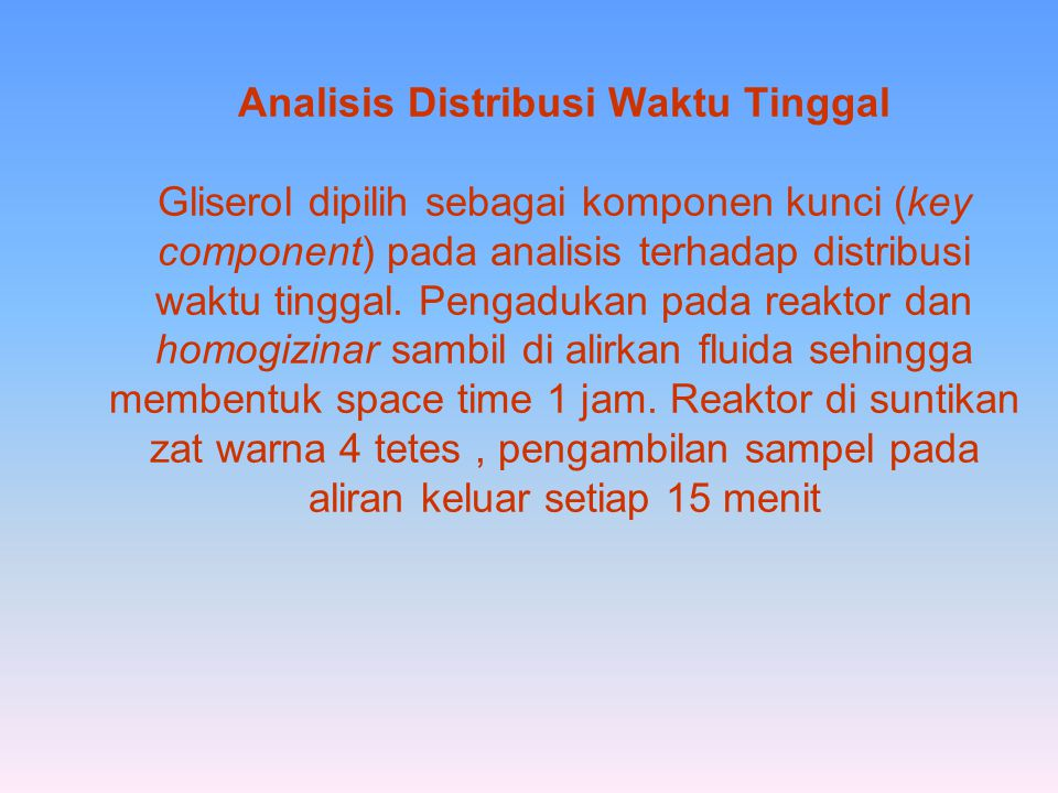 Analisis Distribusi Waktu Tinggal Gliserol dipilih sebagai komponen kunci (key component) pada analisis terhadap distribusi waktu tinggal. Pengadukan