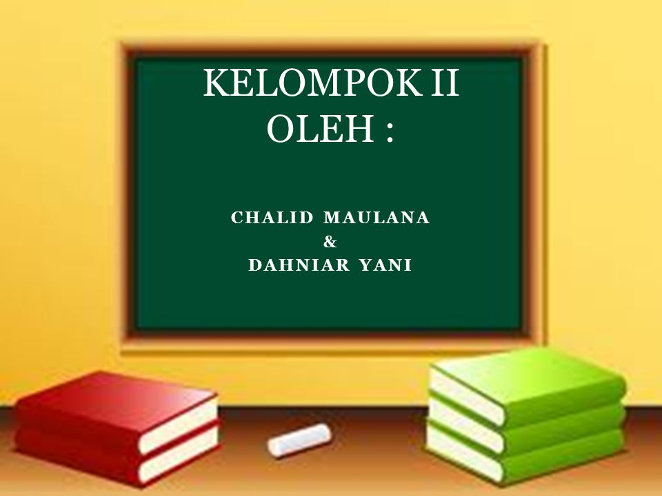 CHALID MAULANA & DAHNIAR YANI KELOMPOK II OLEH :