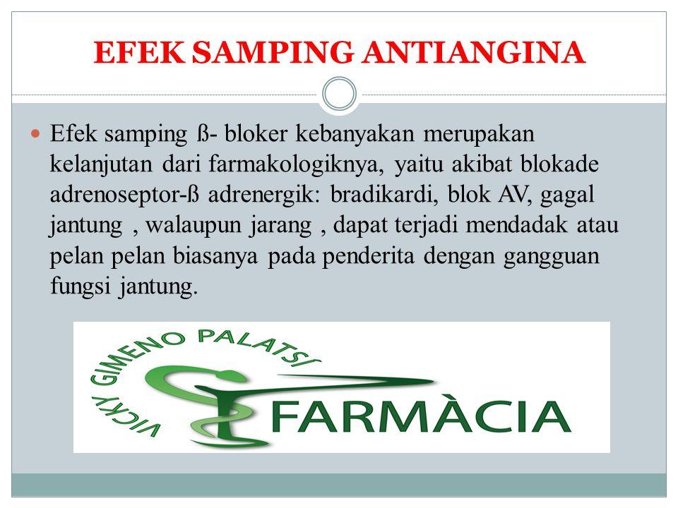 EFEK SAMPING ANTIANGINA Efek samping ß- bloker kebanyakan merupakan kelanjutan dari farmakologiknya, yaitu akibat blokade adrenoseptor-ß adrenergik: b