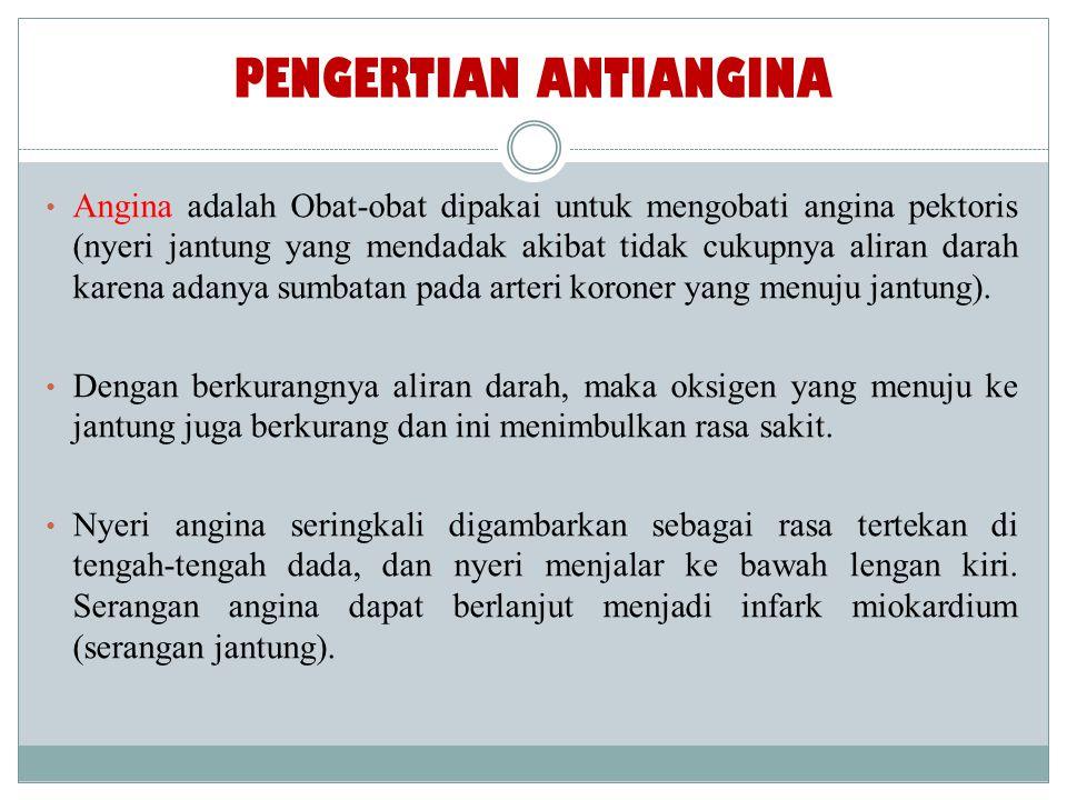 PENGERTIAN ANTIANGINA Angina adalah Obat-obat dipakai untuk mengobati angina pektoris (nyeri jantung yang mendadak akibat tidak cukupnya aliran darah