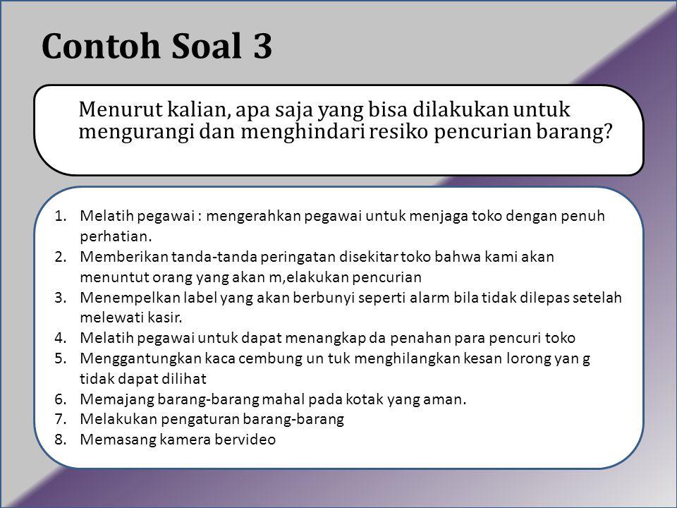 Contoh Soal 3 Menurut kalian, apa saja yang bisa dilakukan untuk mengurangi dan menghindari resiko pencurian barang? 1.Melatih pegawai : mengerahkan p