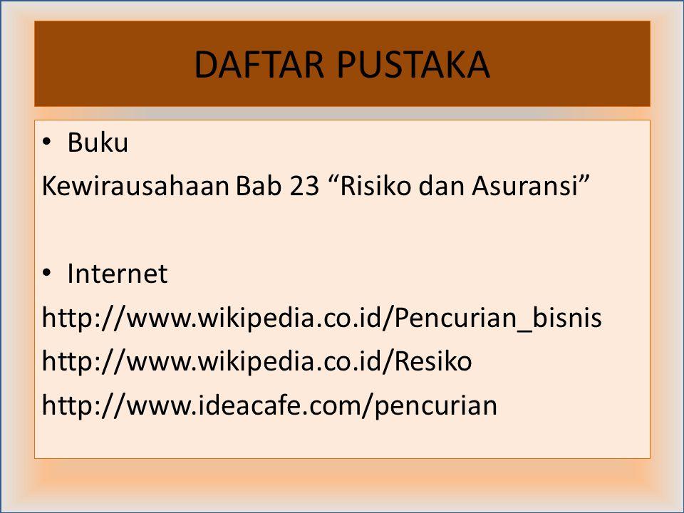 """DAFTAR PUSTAKA Buku Kewirausahaan Bab 23 """"Risiko dan Asuransi"""" Internet http://www.wikipedia.co.id/Pencurian_bisnis http://www.wikipedia.co.id/Resiko"""