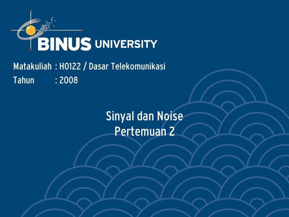 Bina Nusantara 2 Mahasiswa dapat menunjukkan hubungan sinyal dengan transformasi Fourier dan sumber serta jenis noise.